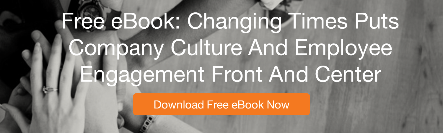 Changing Times Puts Company Culture And Employee Engagement Front And Center